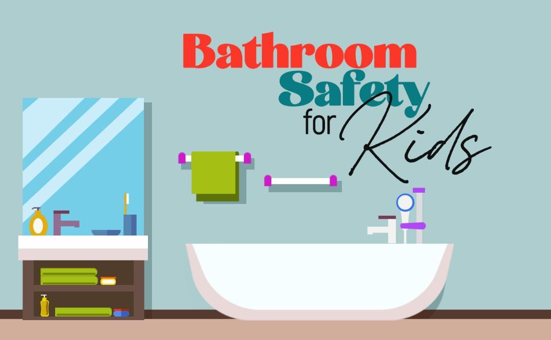 BATHROOM SAFETY FOR KIDS