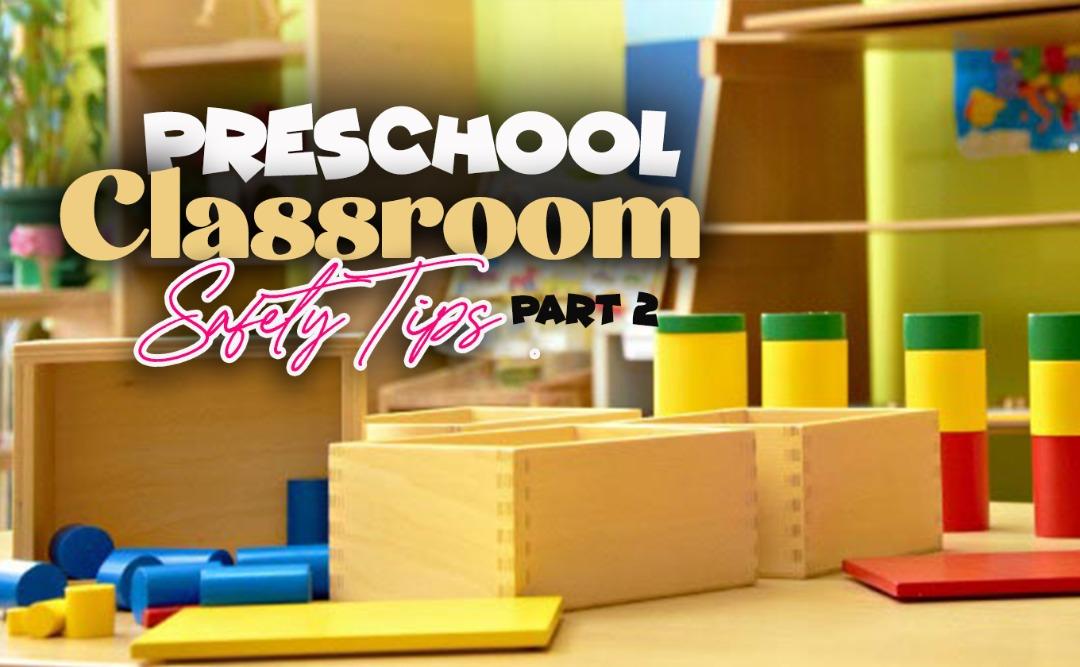 PRESCHOOL CLASSROOM SAFETY TIPS Part 2