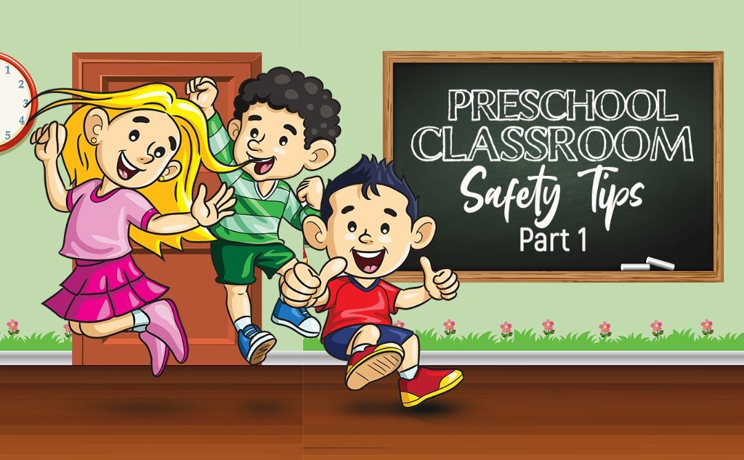 PRESCHOOL CLASSROOM SAFETY TIPS Part 1